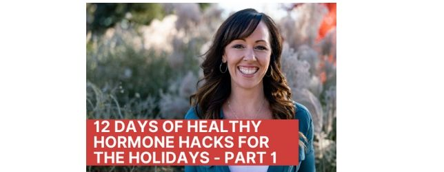 12-Days-of-Healthy-Hormone-Hacks-for-Holidays-1 Adrenal Fatigue Leaky gut Thyroid Jenn Malecha