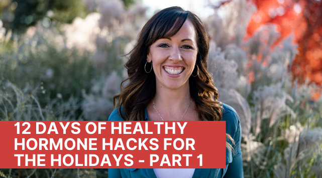 12 Days Of Healthy Hormone Hacks For Holidays Adrenal Fatigue Leaky gut Thyroid Jenn Malecha